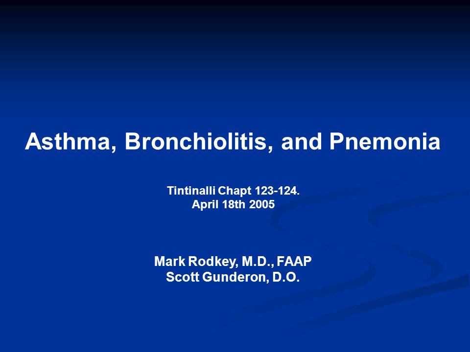 Asthma, Bronchiolitis, and Pnemonia Tintinalli Chapt 123-124. April 18th 2005 Mark Rodkey, M.D., FAAP Scott Gunderon, D.O.