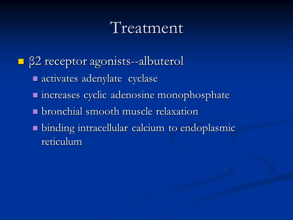 Treatment β2 receptor agonists--albuterol β2 receptor agonists--albuterol activates adenylate cyclase activates adenylate cyclase increases cyclic adenosine monophosphate increases cyclic adenosine monophosphate bronchial smooth muscle relaxation bronchial smooth muscle relaxation binding intracellular calcium to endoplasmic reticulum binding intracellular calcium to endoplasmic reticulum