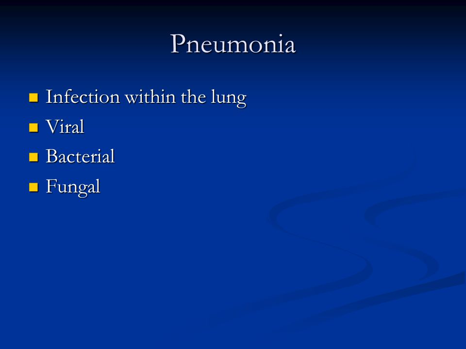 Pneumonia Infection within the lung Infection within the lung Viral Viral Bacterial Bacterial Fungal Fungal