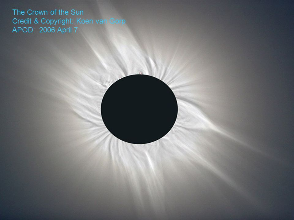 The Crown of the Sun Credit & Copyright: Koen van Gorp APOD: 2006 April 7
