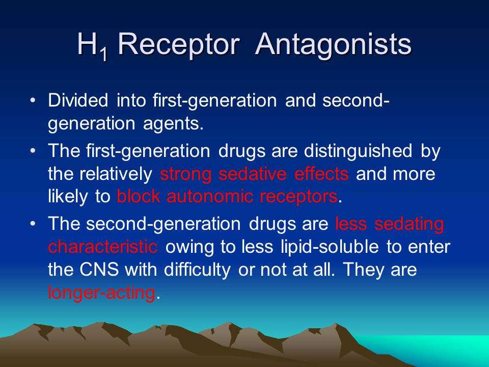 H 1 Receptor Antagonists Divided into first-generation and second- generation agents. The first-generation drugs are distinguished by the relatively s