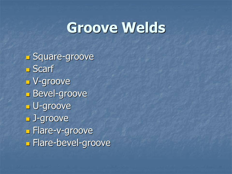Groove Welds Square-groove Square-groove Scarf Scarf V-groove V-groove Bevel-groove Bevel-groove U-groove U-groove J-groove J-groove Flare-v-groove Fl