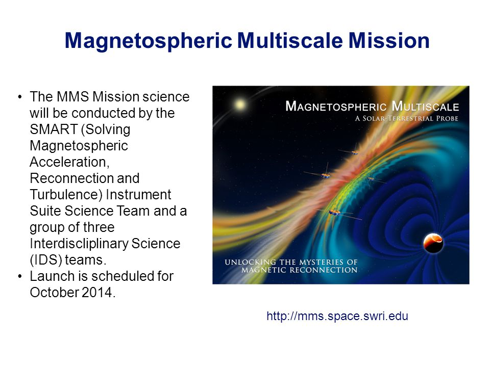 Magnetospheric Multiscale Mission The MMS Mission science will be conducted by the SMART (Solving Magnetospheric Acceleration, Reconnection and Turbul