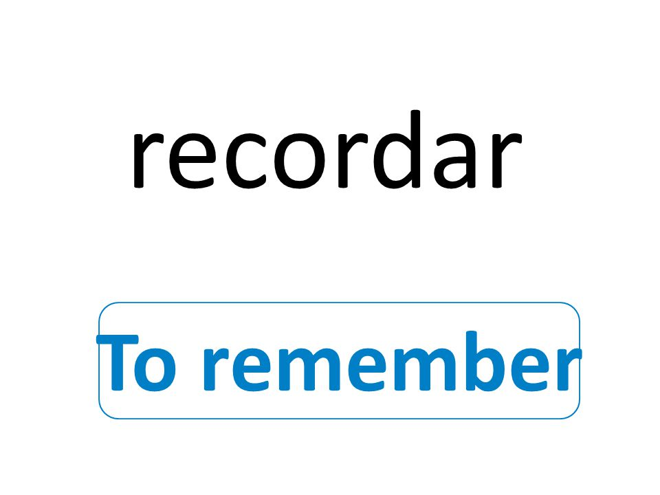 To remember recordar