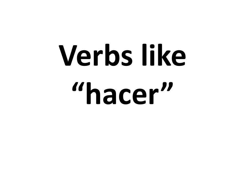 Verbs like hacer
