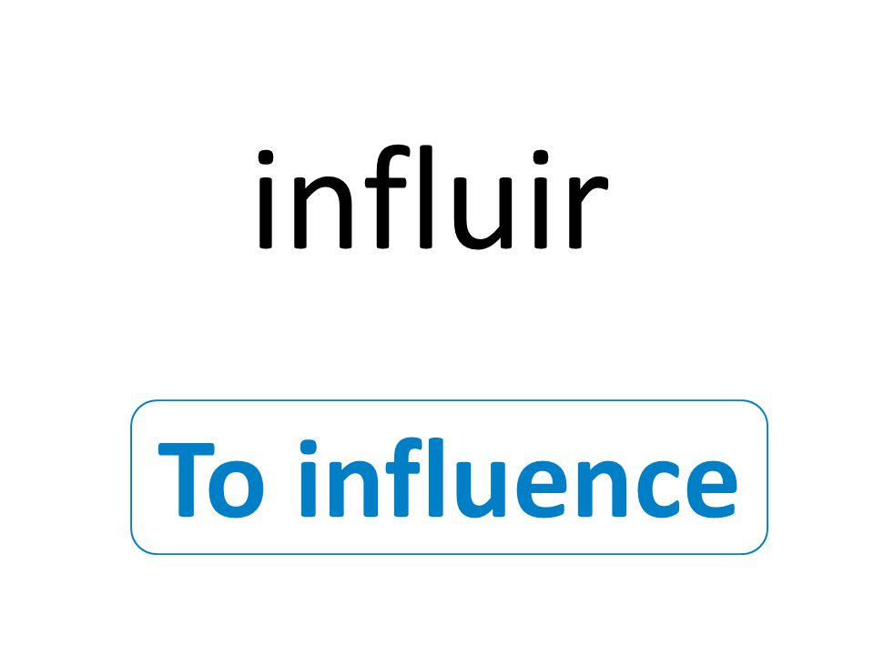 To influence influir