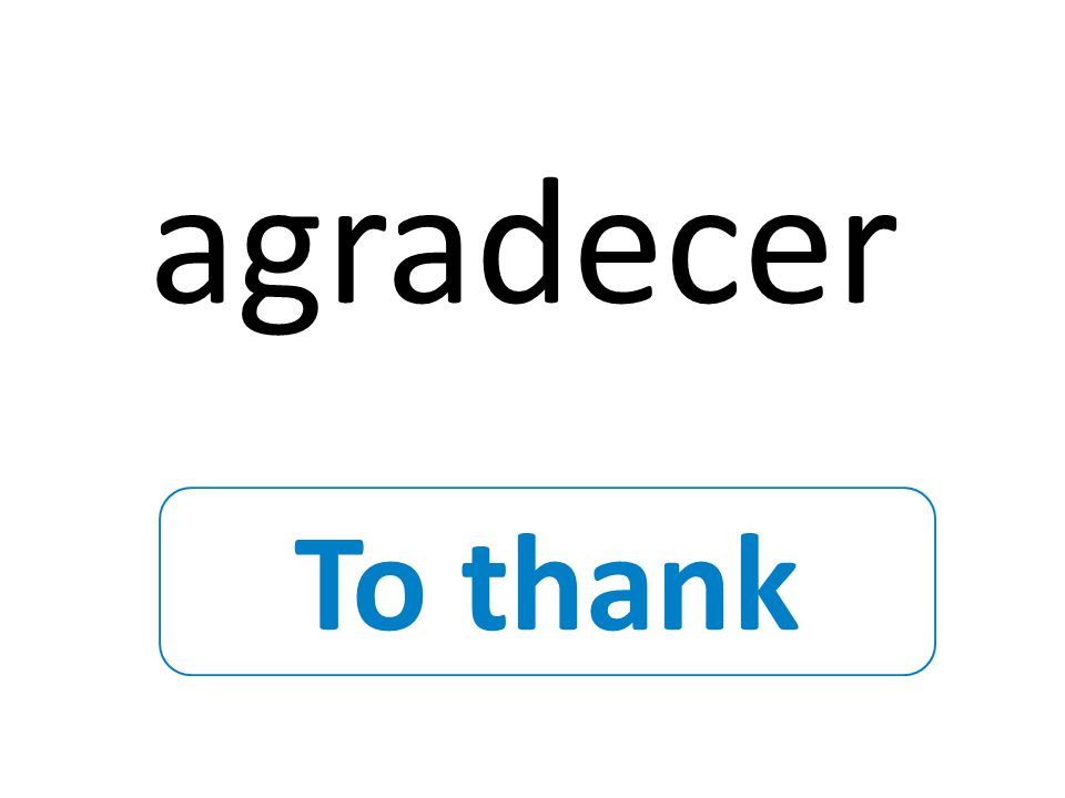 To thank agradecer