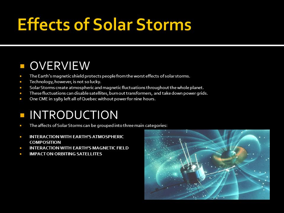  OVERVIEW  The Earth's magnetic shield protects people from the worst effects of solar storms.
