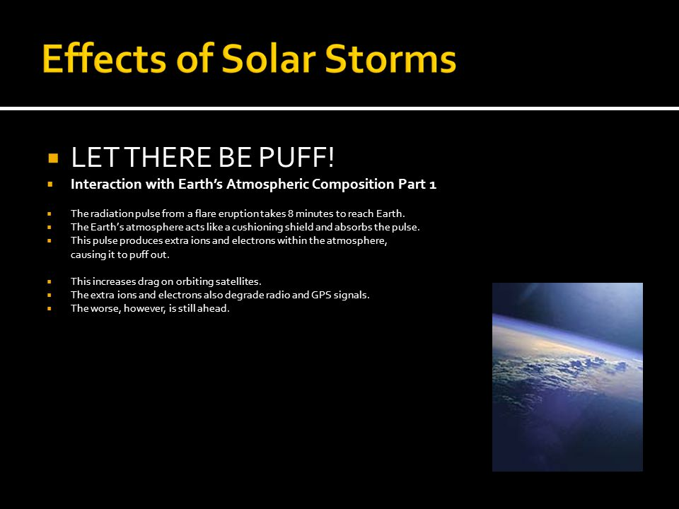 Effects of Solar Storms  AURORA BOREALIS IS CROSSING THE BORDER  Interaction with Earth's Atmospheric Composition Part 2  Coronal Mass Ejections boost the speed of solar winds.