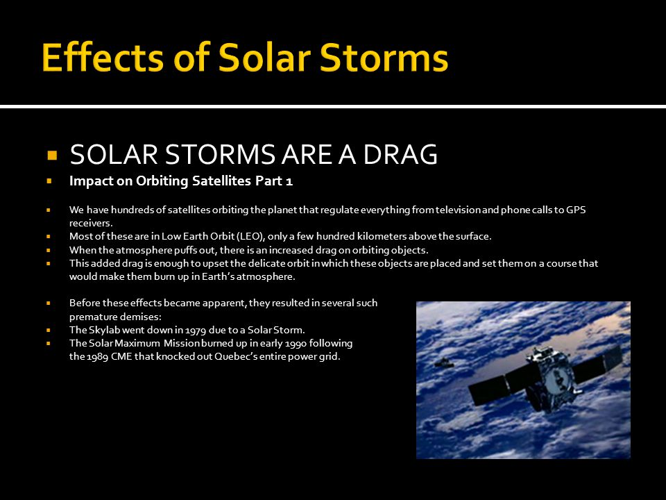 Effects of Solar Storms  WORKING AGAINST FRICTION  Impact on Orbiting Satellites Part 2  Following the demises of numerous LEO satellites due to drag, space agencies had to develop methods of preventing similar occurrences in the future.