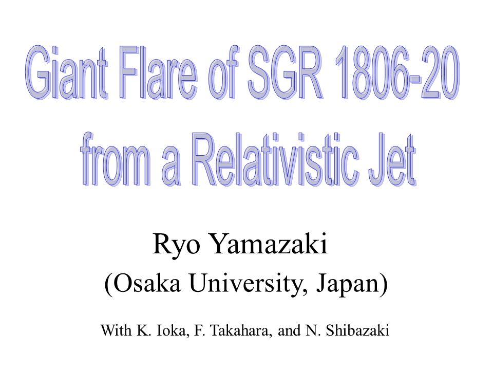 Ryo Yamazaki (Osaka University, Japan) With K. Ioka, F. Takahara, and N. Shibazaki