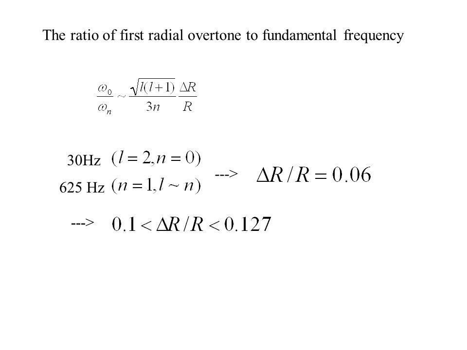 The ratio of first radial overtone to fundamental frequency 30Hz 625 Hz --->