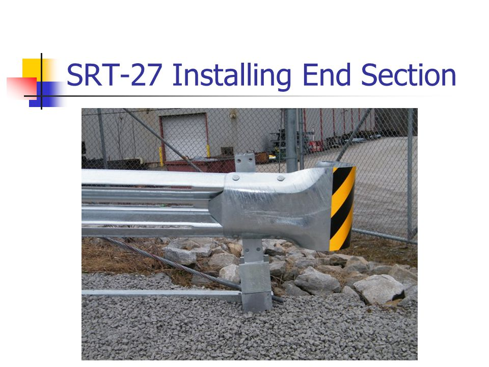 SRT-27 Installation Checklist Rail Height 27 ¾ Minimum Site grading such that Ears on bottom of CR Post 1 do not exceed 4 above ground Anchor Cable Taught Guardrail is NOT attached @ Post 2, 3, 4 & 5 Slot Guards in place and Deflector Angle Gap Opening oriented toward Elongated Slots