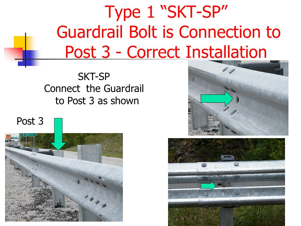 "Type 1 ""SKT-SP"" Guardrail Bolt is Connection to Post 3 - Correct Installation Post 3 SKT-SP Connect the Guardrail to Post 3 as shown"