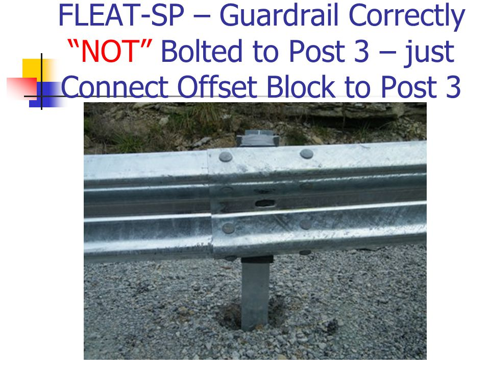 "FLEAT-SP – Guardrail Correctly ""NOT"" Bolted to Post 3 – just Connect Offset Block to Post 3"