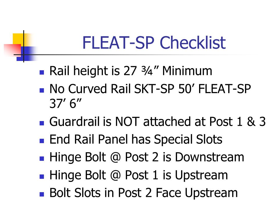 "FLEAT-SP Checklist Rail height is 27 ¾"" Minimum No Curved Rail SKT-SP 50' FLEAT-SP 37' 6"" Guardrail is NOT attached at Post 1 & 3 End Rail Panel has S"