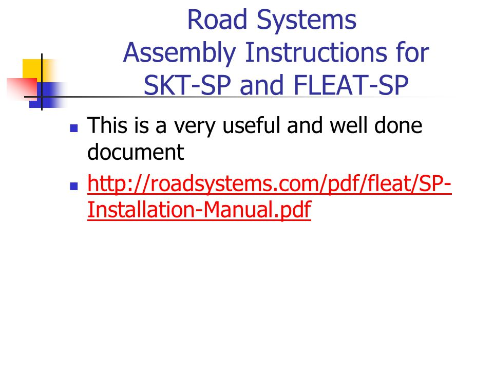 Road Systems Assembly Instructions for SKT-SP and FLEAT-SP This is a very useful and well done document http://roadsystems.com/pdf/fleat/SP- Installat