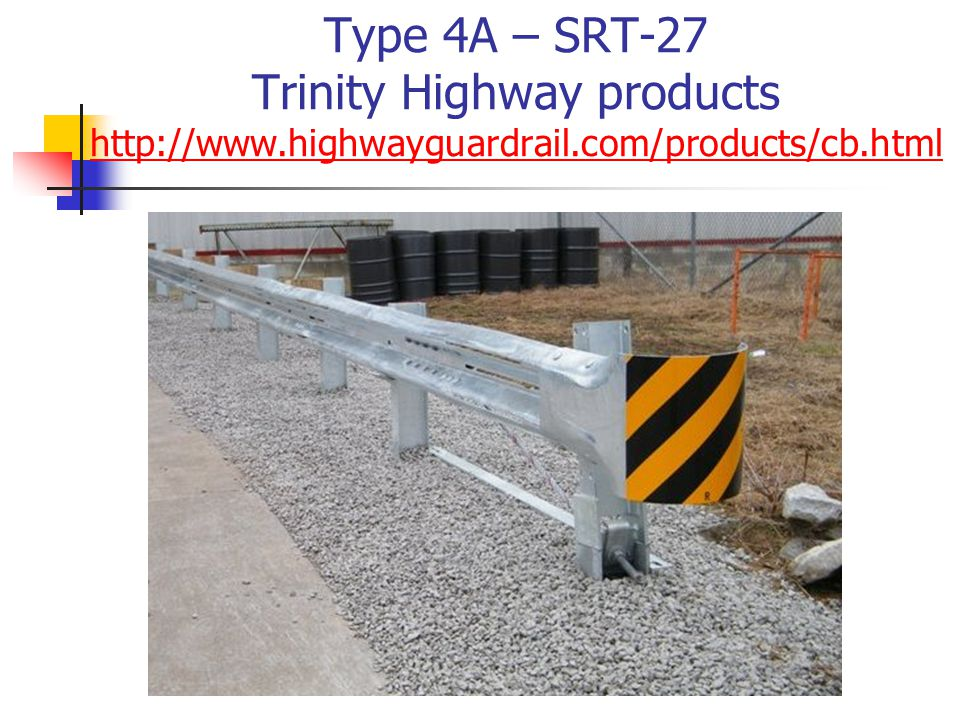 Type 4A – SRT-27 Trinity Highway products http://www.highwayguardrail.com/products/cb.html http://www.highwayguardrail.com/products/cb.html