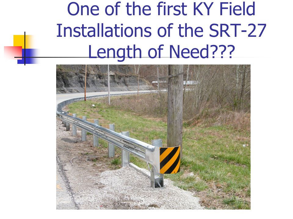 One of the first KY Field Installations of the SRT-27 Length of Need???
