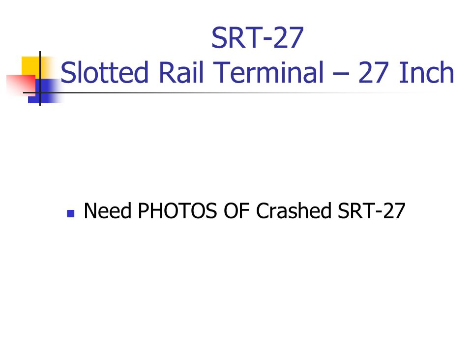 SRT-27 Slotted Rail Terminal – 27 Inch Need PHOTOS OF Crashed SRT-27