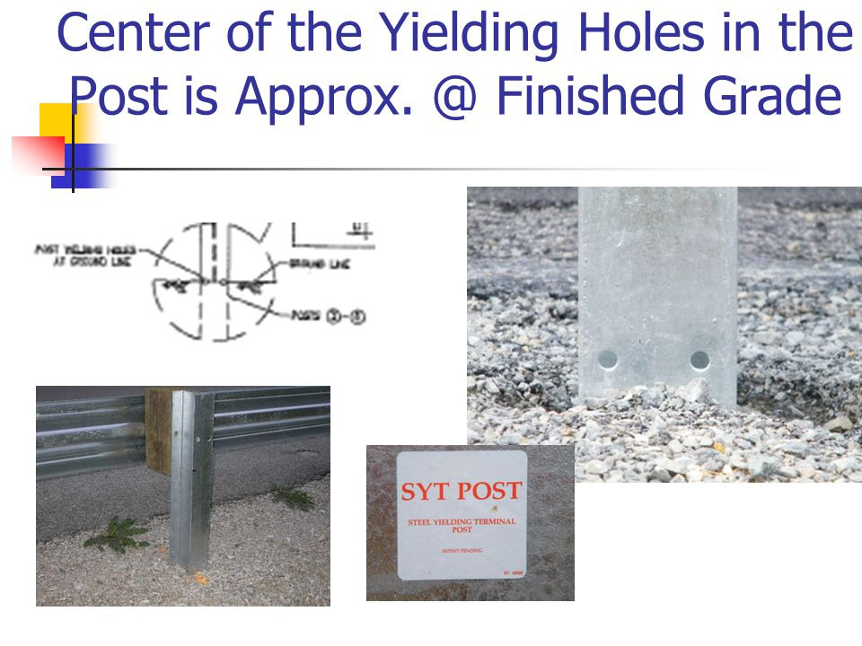 Center of the Yielding Holes in the Post is Approx. @ Finished Grade