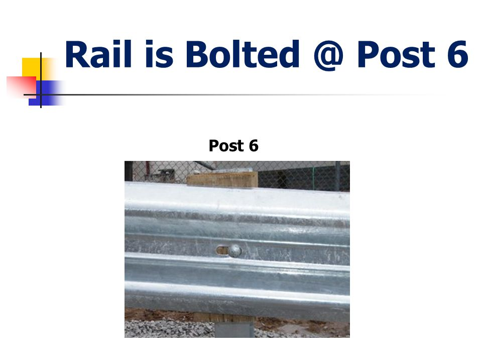 Rail is Bolted @ Post 6 Post 6