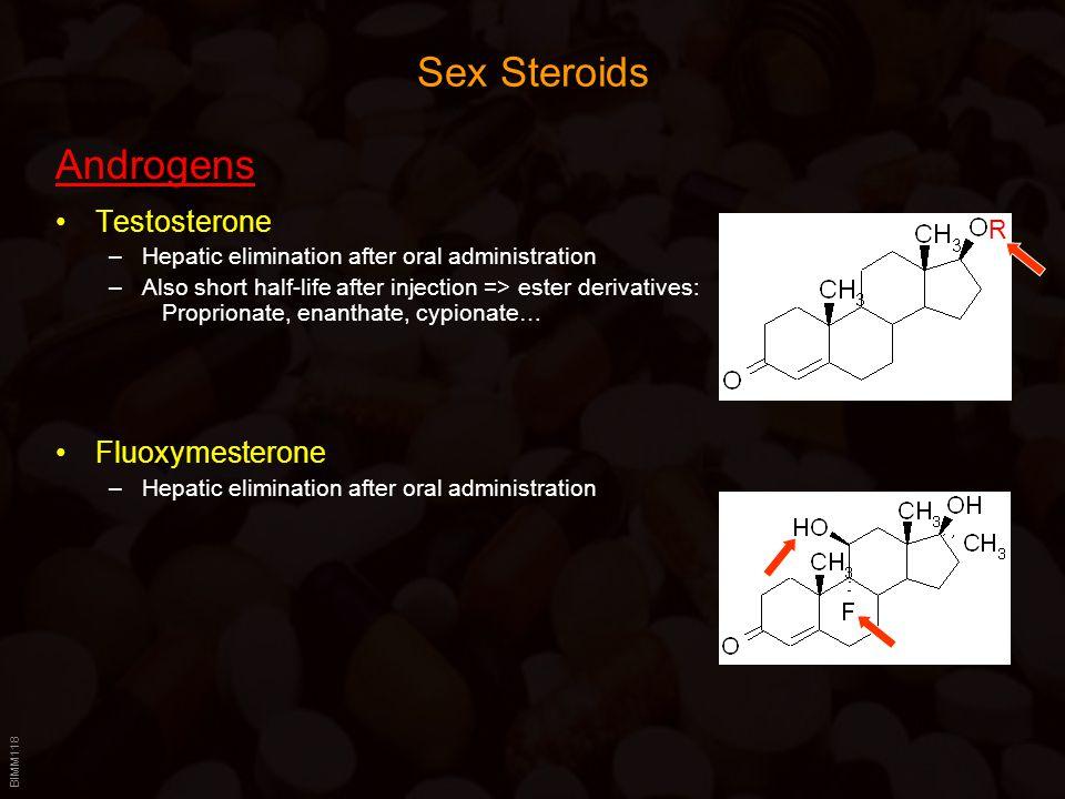 BIMM118 Sex Steroids Androgens Testosterone –Hepatic elimination after oral administration –Also short half-life after injection => ester derivatives: