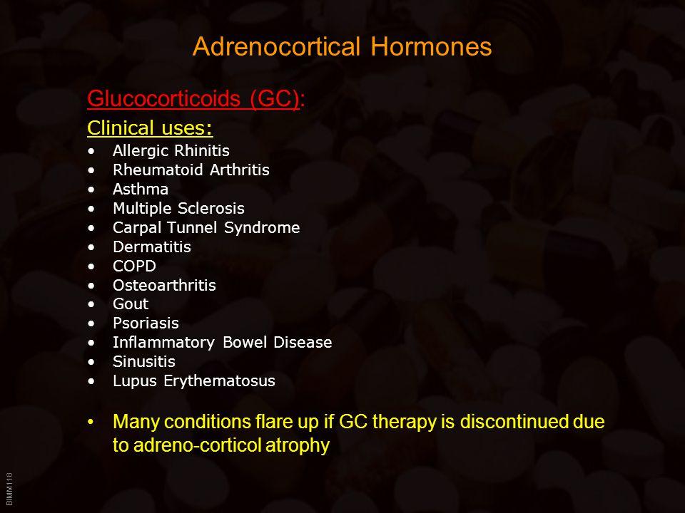 BIMM118 Adrenocortical Hormones Glucocorticoids (GC): Clinical uses: Allergic Rhinitis Rheumatoid Arthritis Asthma Multiple Sclerosis Carpal Tunnel Sy