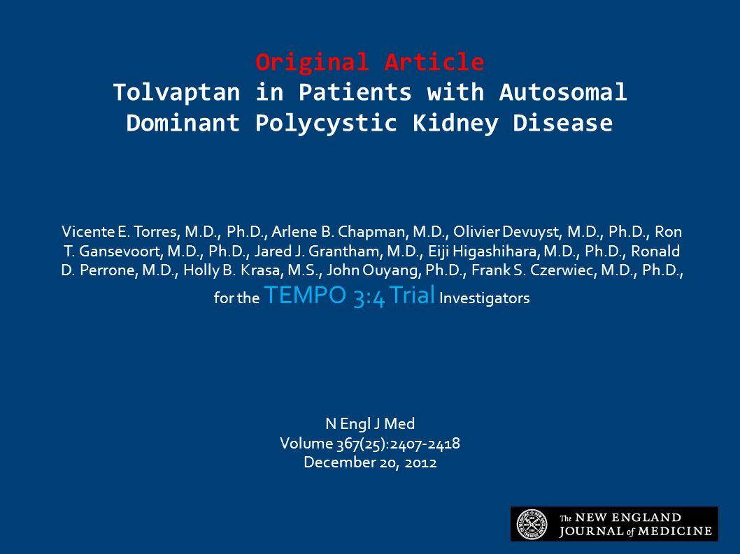 Original Article Tolvaptan in Patients with Autosomal Dominant Polycystic Kidney Disease Vicente E. Torres, M.D., Ph.D., Arlene B. Chapman, M.D., Oliv