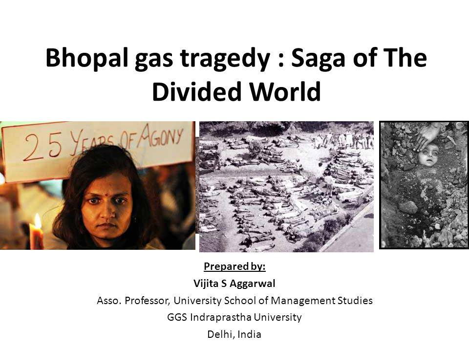Bhopal gas tragedy : Saga of The Divided World Prepared by: Vijita S Aggarwal Asso.