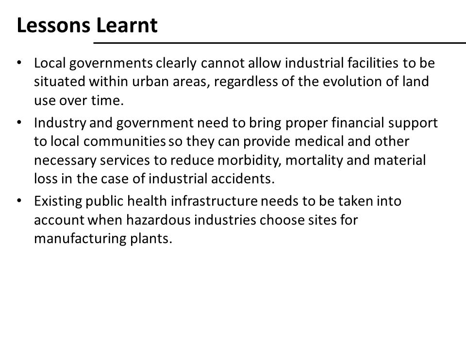 Lessons Learnt Local governments clearly cannot allow industrial facilities to be situated within urban areas, regardless of the evolution of land use over time.