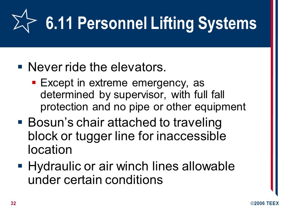 32©2006 TEEX 6.11 Personnel Lifting Systems  Never ride the elevators.