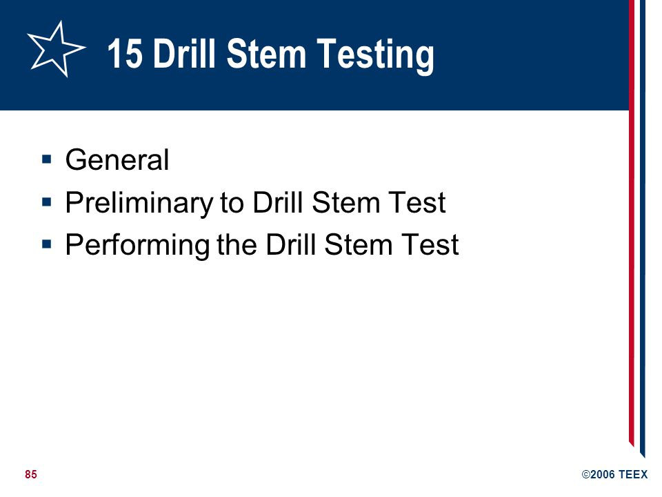 85©2006 TEEX 15 Drill Stem Testing  General  Preliminary to Drill Stem Test  Performing the Drill Stem Test