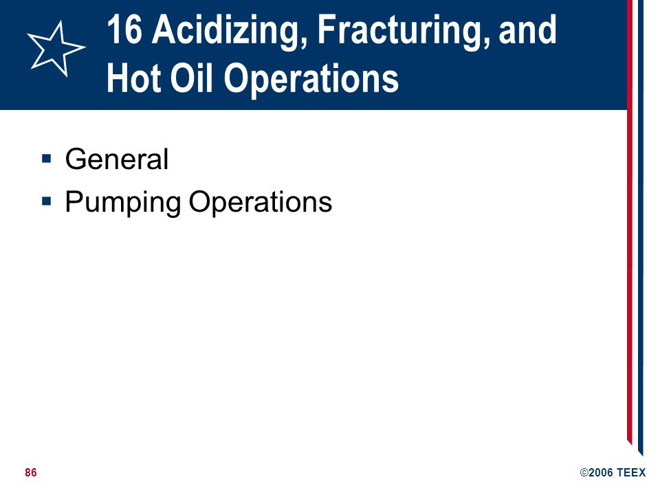 86©2006 TEEX 16 Acidizing, Fracturing, and Hot Oil Operations  General  Pumping Operations