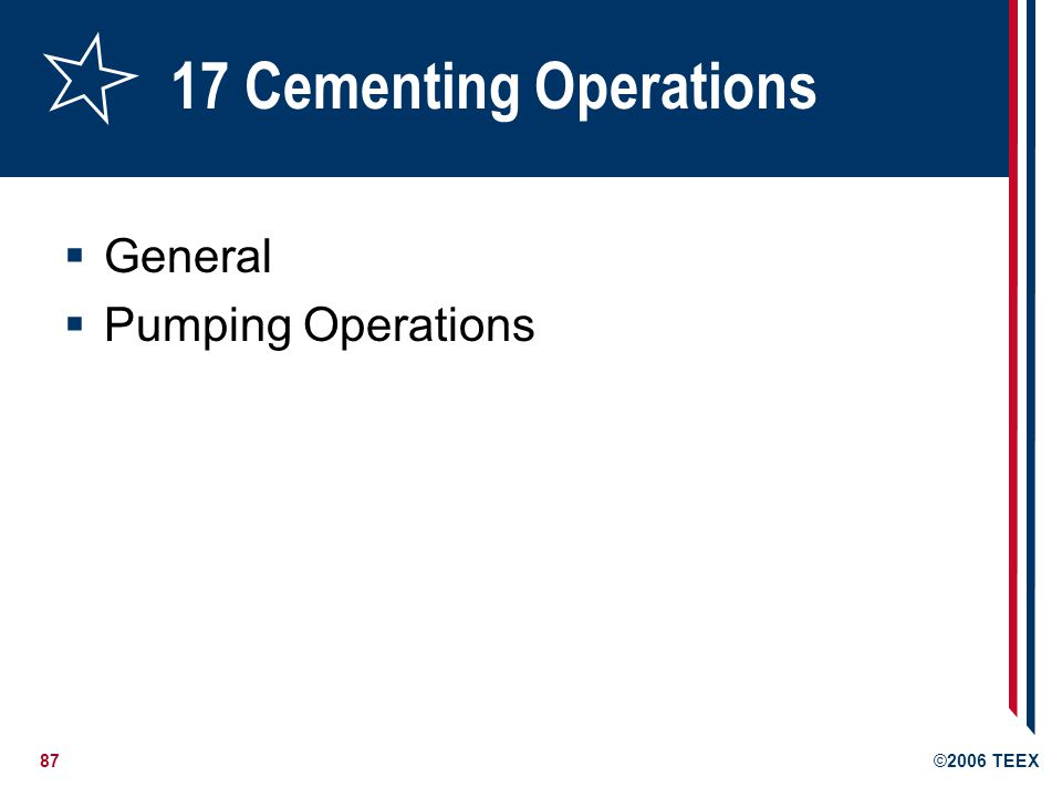 87©2006 TEEX 17 Cementing Operations  General  Pumping Operations