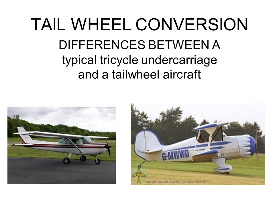TAIL WHEEL CONVERSION DIFFERENCES BETWEEN A typical tricycle undercarriage and a tailwheel aircraft