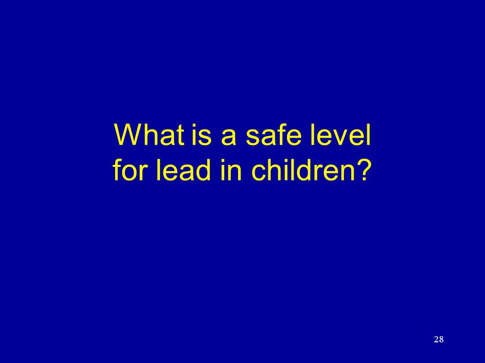 28 What is a safe level for lead in children