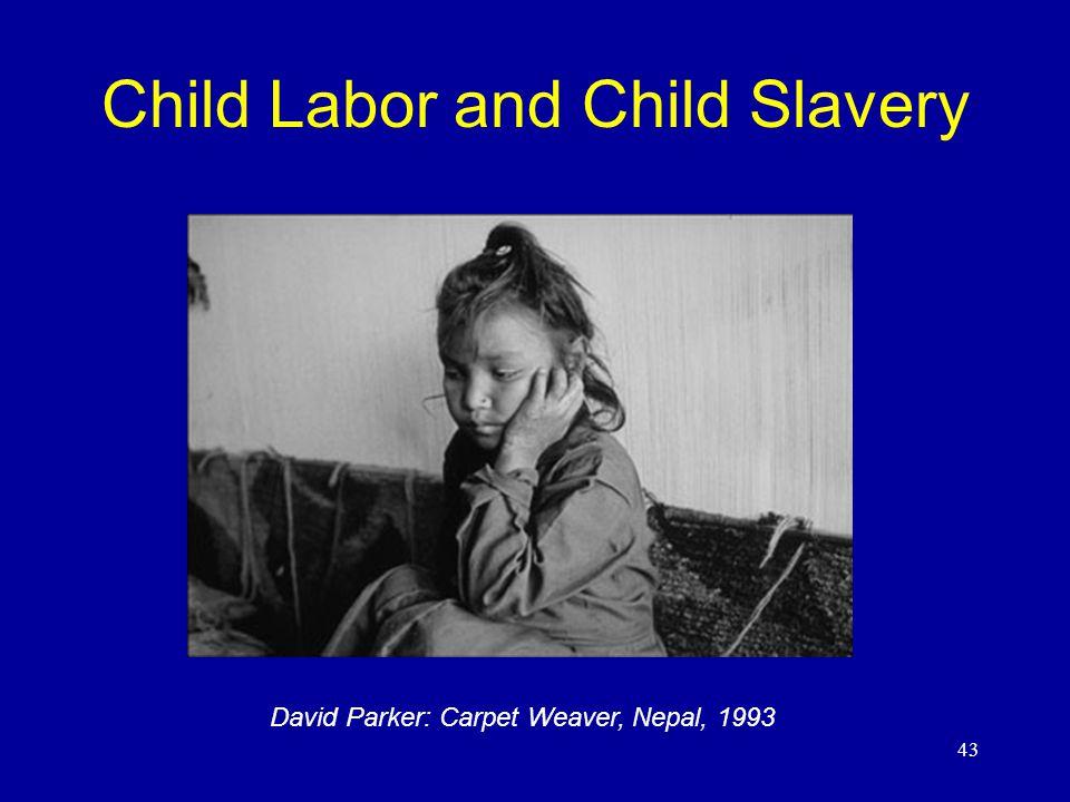 43 Child Labor and Child Slavery David Parker: Carpet Weaver, Nepal, 1993