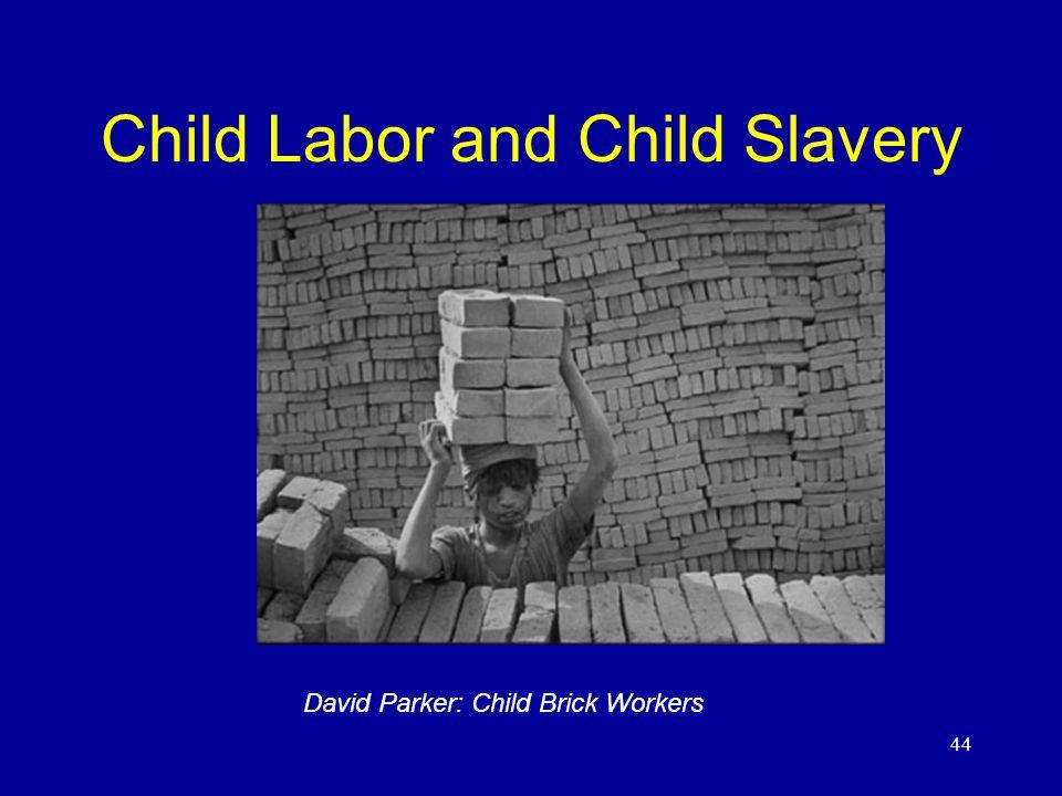 44 Child Labor and Child Slavery David Parker: Child Brick Workers