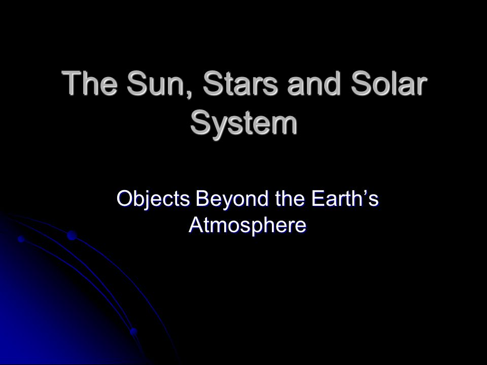 The Sun, Stars and Solar System Objects Beyond the Earth's Atmosphere