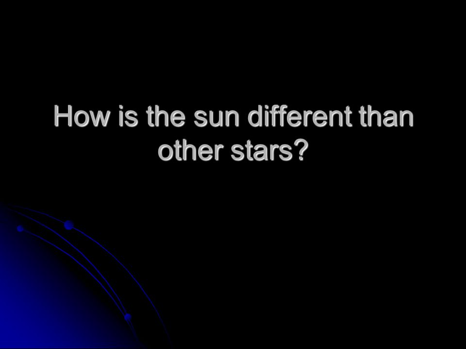 How is the sun different than other stars?