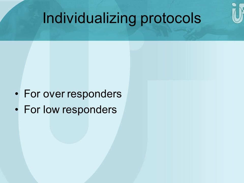 Individualizing protocols For over responders For low responders