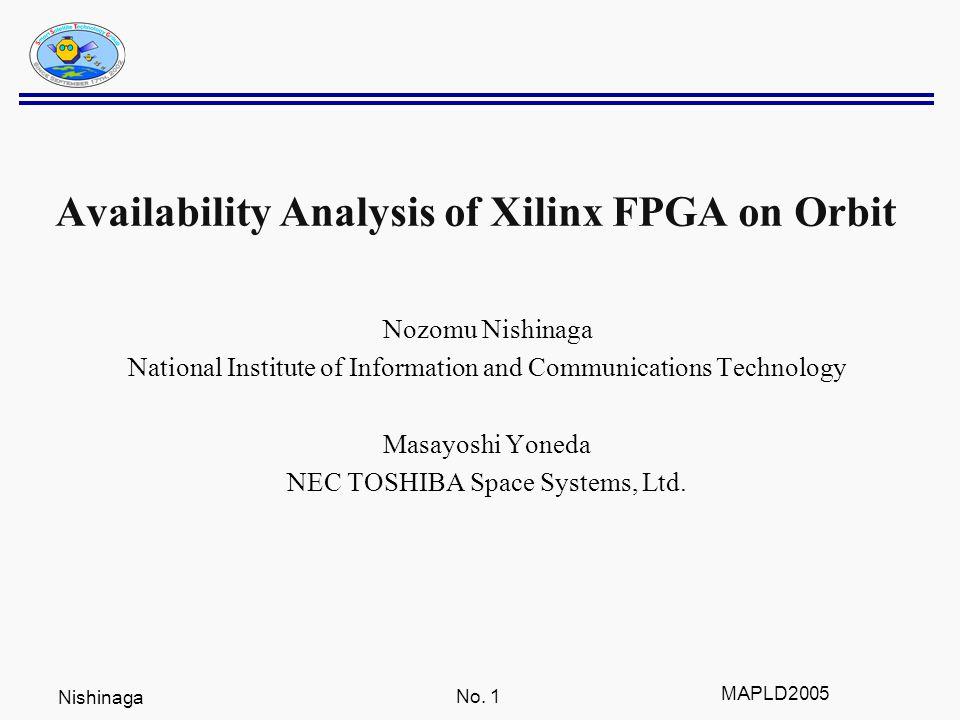Nishinaga No. 1 MAPLD2005 Availability Analysis of Xilinx FPGA on Orbit Nozomu Nishinaga National Institute of Information and Communications Technolo