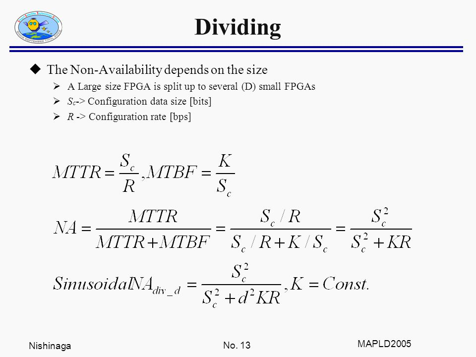 Nishinaga No. 13 MAPLD2005 Dividing  The Non-Availability depends on the size  A Large size FPGA is split up to several (D) small FPGAs  S c -> Con