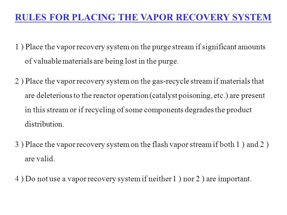 RULES FOR PLACING THE VAPOR RECOVERY SYSTEM 1 ) Place the vapor recovery system on the purge stream if significant amounts of valuable materials are being lost in the purge.