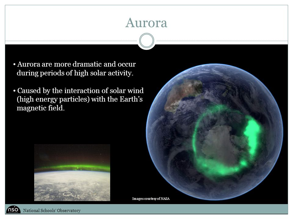 Aurora Aurora are more dramatic and occur during periods of high solar activity.