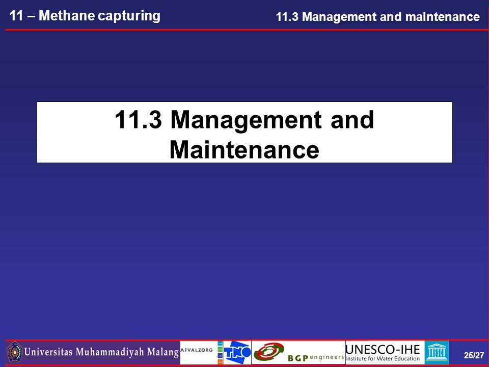 25/27 11 – Methane capturing 11.3 Management and Maintenance 11.3 Management and maintenance