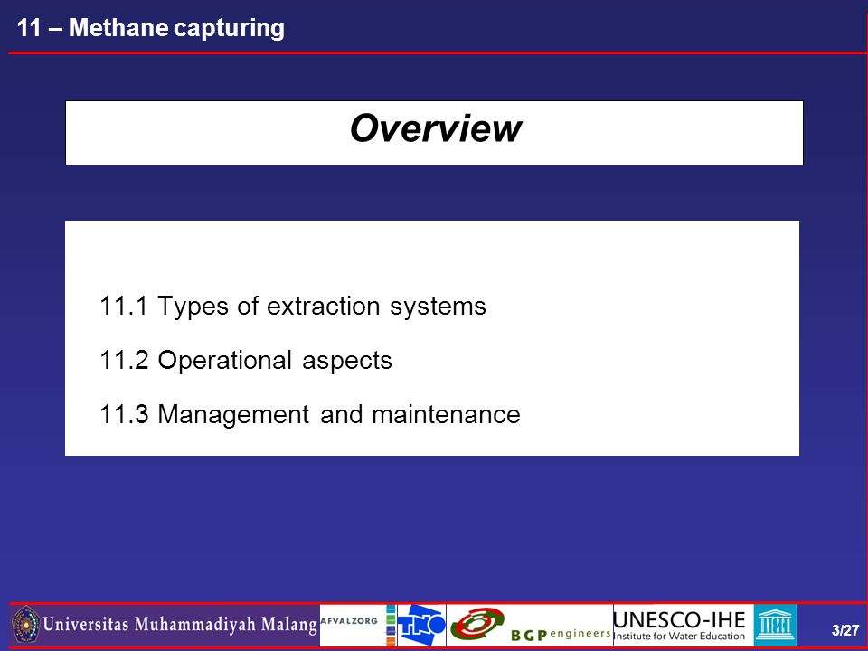 3/27 11 – Methane capturing Overview 11.1 Types of extraction systems 11.2 Operational aspects 11.3 Management and maintenance