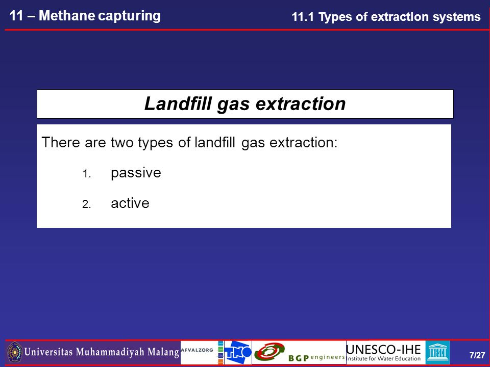 7/27 11 – Methane capturing Landfill gas extraction There are two types of landfill gas extraction: 1.