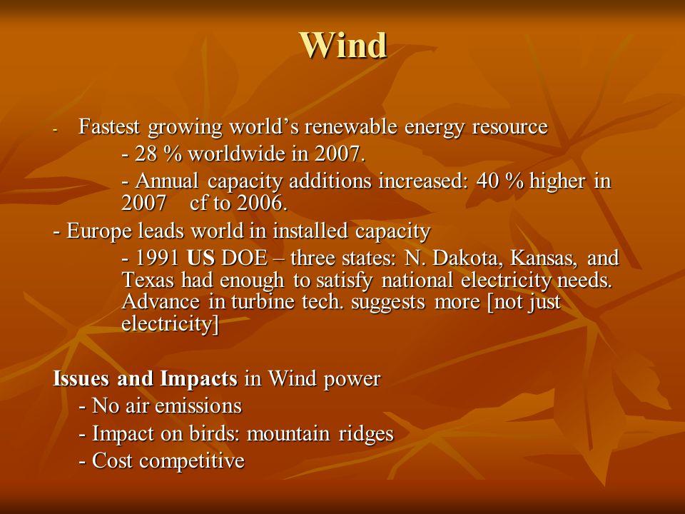 Wind - Fastest growing world's renewable energy resource - 28 % worldwide in 2007.